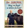 Jaffa Kiadó POL, JAN  DR. - MEG NE FOGD A TEHÉN FARKÁT!