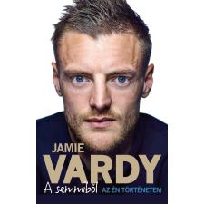 Jamie Vardy; Stuart James VARDY, JAMIE - A SEMMIBÕL - AZ ÉN TÖRTÉNETEM sport