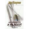 Jay Rayner AKI VÉGIGETTE A VILÁGOT - A TÖKÉLETES VACSORA NYOMÁBAN