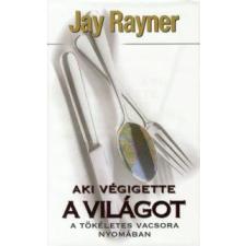 Jay Rayner AKI VÉGIGETTE A VILÁGOT - A TÖKÉLETES VACSORA NYOMÁBAN gasztronómia