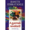 Jeanette Stark-Städele A GYERMEKNEVELÉSRŐL - ISKOLÁSKORIG /AZ ÉLET DOLGAI