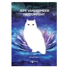 Jeff VanderMeer FANTOMFÉNY - DÉLI VÉGEK-TRILÓGIA 3. irodalom