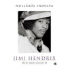 Jimi Hendrix HENDRIX, JIMI - NULLÁRÓL INDULVA - JIMI HENDRIX ÉLETE SAJÁT SZAVAIVAL