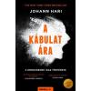 Johann Hari HARI, JOHANN - A KÁBULAT ÁRA - A DROGHÁBORÚ IGAZ TÖRTÉNETE