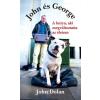 John Dolan DOLAN, JOHN - JOHN ÉS GEORGE - A KUTYA, AKI MEGVÁLTOZTATTA AZ ÉLETEM