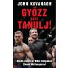 John Kavanagh Győzz vagy tanulj! - Közös utunk az MMA világában Conor McGregorral