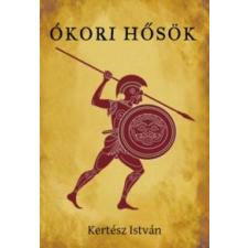 Kertész István Ókori hősök történelem
