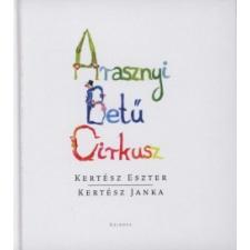 Kertész Janka;Kertész Eszter ARASZNYI BETŰ CIRKUSZ gyermek- és ifjúsági könyv