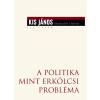Kis János KIS JÁNOS - A POLITIKA MINT ERKÖLCSI PROBLÉMA