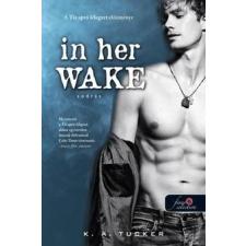 Könyvmolyképző Kiadó K. A. Tucker-In her wake-Sodrás (Új példány, megvásárolható, de nem kölcsönözhető!) regény