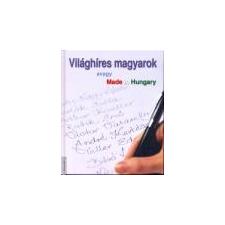 Kossuth VILÁGHÍRES MAGYAROK - AVAGY MADE IN HUNGARY gyermek- és ifjúsági könyv