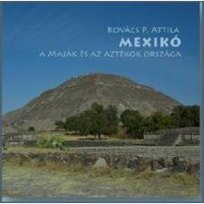 - KOVÁCS P. ATTILA - MEXIKÓ - A MAJÁK ÉS AZ AZTÉKOK ORSZÁGA művészet
