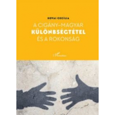 Kovai Cecília A cigány - magyar különbségtétel és a rokonság társadalom- és humántudomány