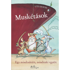 KRAUSE, UTE KRAUSE, UTE - MUSKÉTÁSOK - EGY MINDENKIÉRT, MINDENKI EGYÉRT gyermek- és ifjúsági könyv