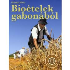 Kútvölgyi Mihály BIOÉTELEK GABONÁBÓL /NAPSÜTÖTTE ÍZEK - BIOÉTELEK életmód, egészség