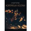 Lengyel György LENGYEL GYÖRGY - KORTÁRSUK VOLTAM