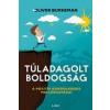 Libri Könyvkiadó Oliver Burkeman: Túladagolt boldogság - A pozitív gondolkodás mellékhatásai