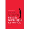 Lionel Shriver SHRIVER, LIONEL - BESZÉLNÜNK KELL KEVINRÕL - ÚJ!