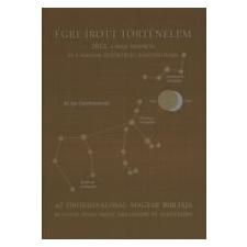 Magánkiadás ÉGRE ÍROTT TÖRTÉNELEM - AZ ÖRÖKKÉVALÓSÁG MAGYAR BIBLIÁJA ezoterika