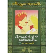 Magyar népmesék: A mindent járó malmocska és más mesék gyermek- és ifjúsági könyv