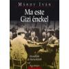 Mándy Iván MA ESTE GIZI ÉNEKEL - NOVELLÁK ÉS KARCOLATOK