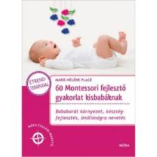 Marie-Héléne Place 60 Montessori fejlesztő gyakorlat kisbabáknak életmód, egészség