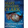 Mary Higgins Clark HIGGINS CLARK, MARY - TÉGED NEM LEHET ELFELEJTENI