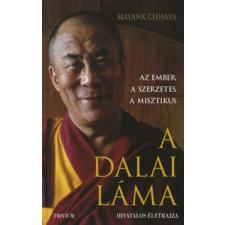 Mayank Chhaya A DALAI LÁMA - AZ EMBER, A SZERZETES, A MISZTIKUS vallás