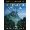 Michael J. Sullivan SULLIVAN, MICHAEL J. BIRODALOM SZÜLETIK - RIYRIA KRÓNIKÁK 3.