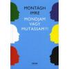 Montágh Imre MONDJAM VAGY MUTASSAM?!