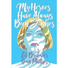 My Heroes Have Always Been Junkies – Ed Brubaker idegen nyelvű könyv