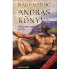 Nagy Bandó András ANDRÁS KÖNYVE /FORDÍTOTT TEREMTÉS - KÚTÁSÓ társadalom- és humántudomány