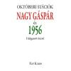 Nap Kiadó Októberi stációk - Nagy Gáspár és 1956 - Válogatott írások