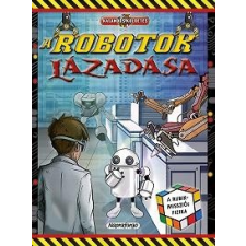Napraforgó Kiadó - A ROBOTOK LÁZADÁSA - KALANDOS KÜLDETÉS gyermek- és ifjúsági könyv