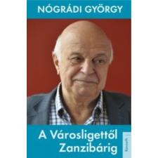 Nógrádi György A Városligettől Zanzibárig történelem