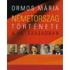 Ormos Mária NÉMETORSZÁG TÖRTÉNETE A 20. SZÁZADBAN