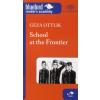 Ottlik Géza SCHOOL AT THE FRONTIER (ISKOLA A HATÁRON)