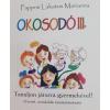 Pappné Lakatos Marianna OKOSODÓ III. - TANULJON JÁTSZVA GYERMEKÉVEL!