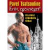 Pavel Tsatsouline TSATSOULINE, PAVEL - ERÕT, EGÉSZSÉGET! - AZ OROSZ ERÕEDZÉS TITKAI