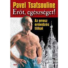Pavel Tsatsouline TSATSOULINE, PAVEL - ERÕT, EGÉSZSÉGET! - AZ OROSZ ERÕEDZÉS TITKAI sport