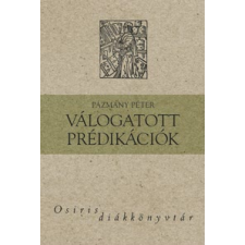Pázmány Péter VÁLOGATOTT PRÉDIKÁCIÓK szépirodalom