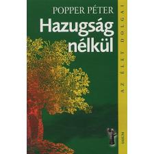 Popper Péter Hazugság nélkül: (Az élet dolgai) társadalom- és humántudomány