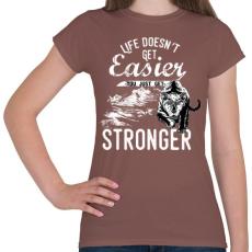 PRINTFASHION Az élet nem lesz könnyebb, te leszel erősebb - Női póló - Mogyoróbarna