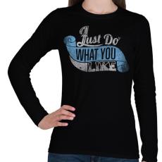 PRINTFASHION Csináld amit szeretsz - Női hosszú ujjú póló - Fekete