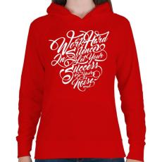 PRINTFASHION Dolgozz keményen - Női kapucnis pulóver - Piros