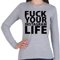 PRINTFASHION Fuck your instagram life - Női hosszú ujjú póló - Sport szürke