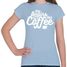 PRINTFASHION Kávé után kezdődik az élet  - Női póló - Világoskék