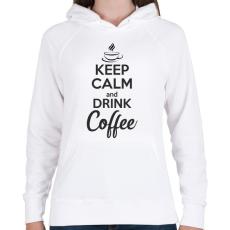 PRINTFASHION Keep calm and drink coffee - Női kapucnis pulóver - Fehér