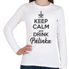 PRINTFASHION Keep calm and drink pálinka - Női hosszú ujjú póló - Fehér