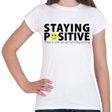 PRINTFASHION Maradj pozitív! - Női póló - Fehér